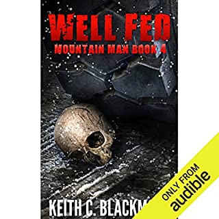 Well Fed     Mountain Man, Book 4              Written by:                                                                                                                                 Keith C. Blackmore                               Narrated by:                                                                                                                                 R. C. Bray                      Length: 16 hrs and 59 mins     55 ratings     Overall 4.8