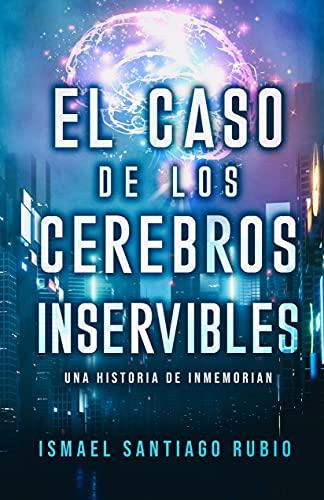 El caso de los cerebros inservibles: Una historia de Inmemorian (Serie: Inmemorian (Ganadora del Premio Literario Amazon 2019))