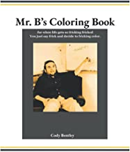 Mr. B's Coloring Book: for when life gets so fricking fricked you just say frick and decide to fricking color.