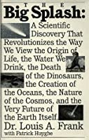 The Big Splash: A Scientific Discovery That Revolutionizes the Way We View the Origin of Life, the Water We Drink, the Death of the Dinosaurs, the C 1559720336 Book Cover