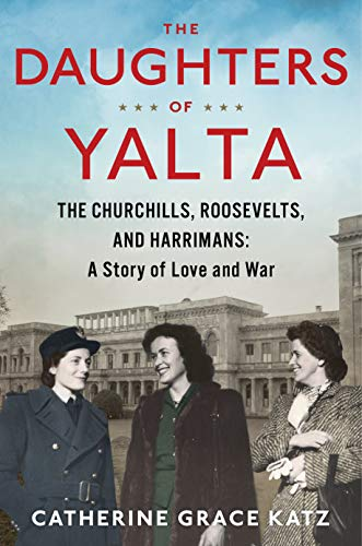Image of The Daughters of Yalta: The Churchills, Roosevelts, and Harrimans: A Story of Love and War