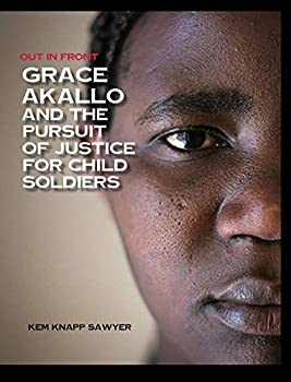 Grace Akallo and the Pursuit of Justice for Child Soldiers 159935456X Book Cover