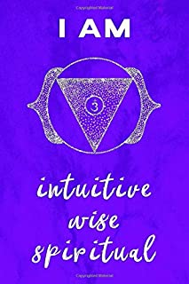 Third Eye Chakra Journal: I Am Intuitive, Wise, Spiritual Ajna Indigo Symbol and Positive Affirmation Notebook 100 Page 6 x 9