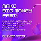 Make Big Money Fast! (Bundle): Doubling Your Income via a New Side Business – Self-Publishing Short Books, AliExpress Dropshipping, and Affiliate Launch Jacking (English Edition)