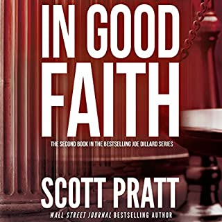 In Good Faith     Joe Dillard, Book 2              By:                                                                                                                                 Scott Pratt                               Narrated by:                                                                                                                                 Tim Campbell                      Length: 8 hrs and 52 mins     1,198 ratings     Overall 4.5