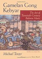 Gamelan Gong Kebyar: The Art of Twentieth-Century Balinese Music (Chicago Studies in Ethnomusicology)