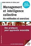 Management et intelligence collective - 60 méthodes et exercices : Des pratiques pour apprendre ensemble