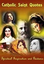 Catholic Saint Quotes (Spiritual Inspiration and Guidance Book 1) (English Edition)