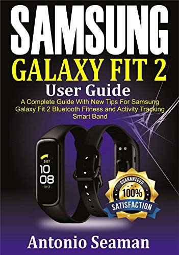 Samsung Galaxy Fit 2 User Guide: A Complete Manual with New Tips for Samsung Galaxy Fit 2 Bluetooth Fitness and Activity Tracking Smart Band (English Edition)