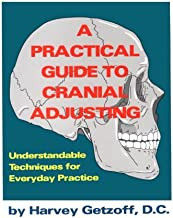 A Practical Guide to Cranial Adjusting: Understandable Techniques for Everyday Practice