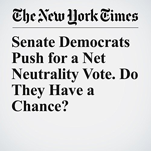 Senate Democrats Push for a Net Neutrality Vote. Do They Have a Chance? copertina
