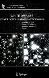 White Dwarfs: Cosmological and Galactic Probes (Astrophysics and Space Science Library (332), Band 332) - E. Sion