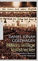 Hitlers willige Vollstrecker: Ganz gewoehnliche Deutsche und der Holocaust