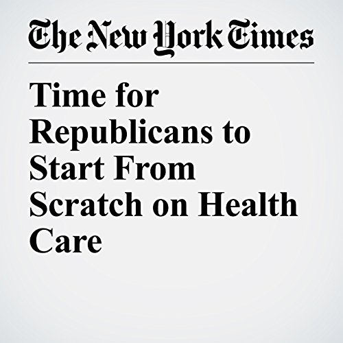 Time for Republicans to Start From Scratch on Health Care copertina