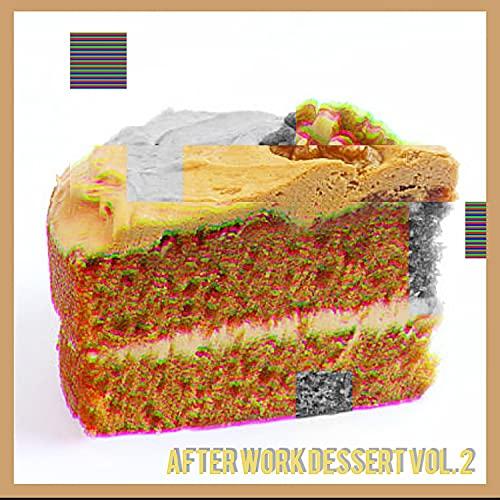 After Work Dessert, Vol. 2