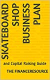 Skateboard Shop Business Plan: and Capital Raising Guide (English Edition)