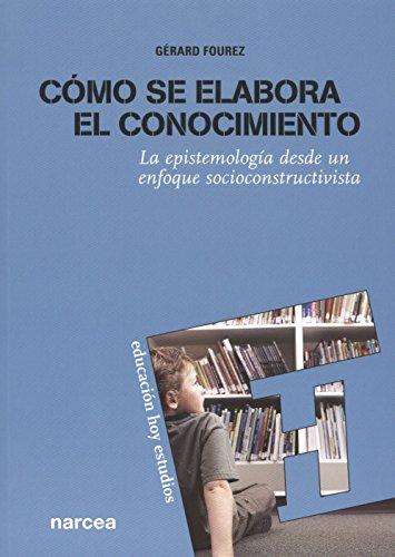 Cómo se elabora el conocimiento: La epistemología desde un enfoque socioconstructivista (Educación Hoy Estudios)
