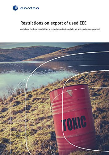 Restrictions on export of used EEE: A study on the legal possibilities to restrict exports of used electric and electronic equipment (TemaNord Book 2015581) (English Edition)