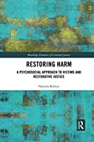 Restoring Harm: A Psychosocial Approach to Victims and Restorative Justice