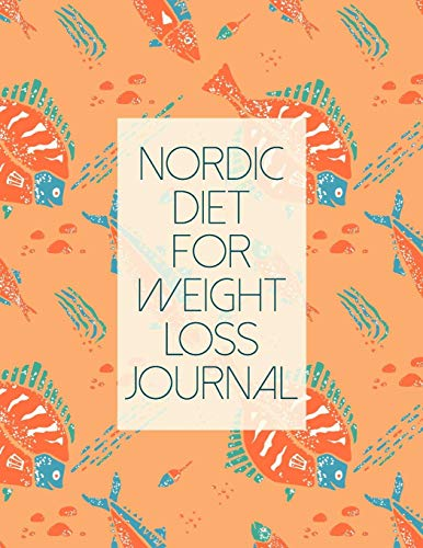 Nordic Diet For Weight Loss Journal: Diet Food Log Book & Diary - Meal Planner And Tracker For a Healthier & More Fulfilling Life