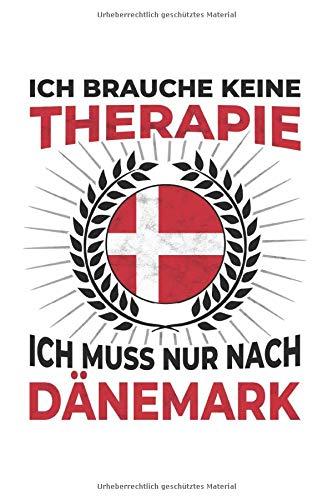 Dänemark Notizbuch: Ich brauche keine Therapie, Ich muss nur nach Dänemark / 6x9 Zoll / 120 karierte Seiten