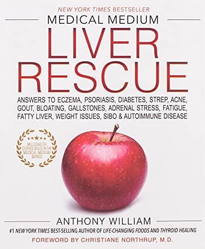 Medical Medium Liver Rescue: Answers to Eczema, Psoriasis, Diabetes, Strep, Acne, Gout, Bloating, Gallstones, Adrenal Stress, Fatigue, Fatty...