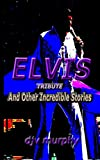 Elvis Tribute: And Other Incredible Stories (English Edition)