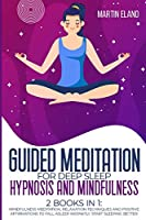 Guided Meditation for Deep Sleep Hypnosis and Mindfulness: 2 Books in 1: Mindfulness Meditation, Relaxation techniques and Positive Affirmations to Fall Asleep Instantly. Start Sleeping Better