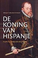 De koning van Hispanje: Filips II, verguisd en geëerd