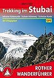 Trekking im Stubai: Sellrainer Hüttenrunde, Stubaier Höhenweg, Gschnitzer Runde. 44 Etappen. Mit GPS-Tracks (Rother Wanderführer)