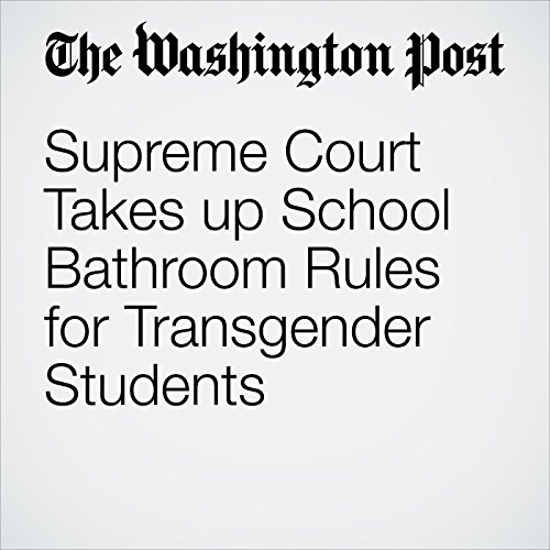 Supreme Court Takes up School Bathroom Rules for Transgender Students cover art