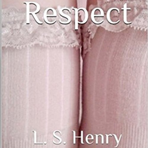 Respect                   By:                                                                                                                                 L. S. Henry                               Narrated by:                                                                                                                                 Sasha White                      Length: 6 hrs and 56 mins     1 rating     Overall 3.0