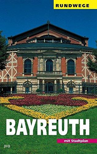 Bayreuth: Ein Wegweiser mit 7 Rundgängen durch die Stadt und einigen Ausflügen in die Umgebung (Rundwege)