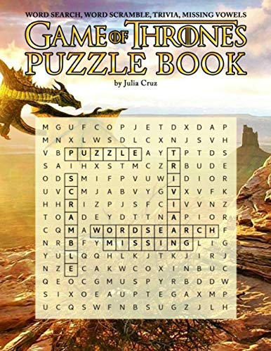 Game Of Thrones Puzzle Book: A Puzzle Book With Plenty Of Games About Game Of Thrones For Relaxation And Stress Relief