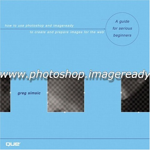 WWW.Photoshop.Imageready: How to Use Photoshop and Imageready to Create and Prepare Images for the Web
