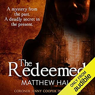 The Redeemed     Coroner Jenny Cooper, Book 3              By:                                                                                                                                 Matthew Hall                               Narrated by:                                                                                                                                 Sian Thomas                      Length: 11 hrs and 38 mins     97 ratings     Overall 4.1
