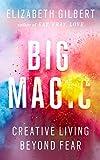 Big Magic: Creative Living Beyond Fear
