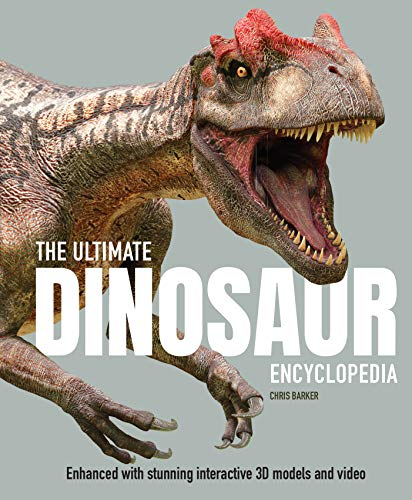 The Ultimate Dinosaur Encyclopedia: Enhanced with Stunning Interactive 3D Models and Videos