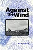 Against the Wind: A Maine to Alaska Bicycling Adventure