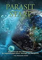 Parasit Staat: Entdecken Sie den Libertarismus! Ihr Impfstoff gegen Staat, Ideologie und Aberglaube