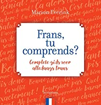 Frans, tu comprends: Complete gids voor alledaags Frans