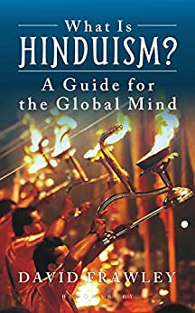 What Is Hinduism?: A Guide for the Global Mind by [David Frawley]
