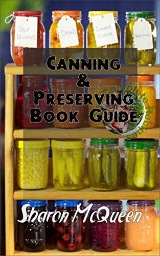 Canning and Preserving Book Guide: Best tips to successfully can and preserve foods