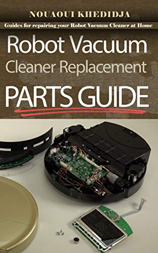 Robot Vacuum Cleaner Replacement Parts Guide: Guides for repairing your Robot Vacuum Cleaner on your own so that he can be back on his wheels as quickly as possible.