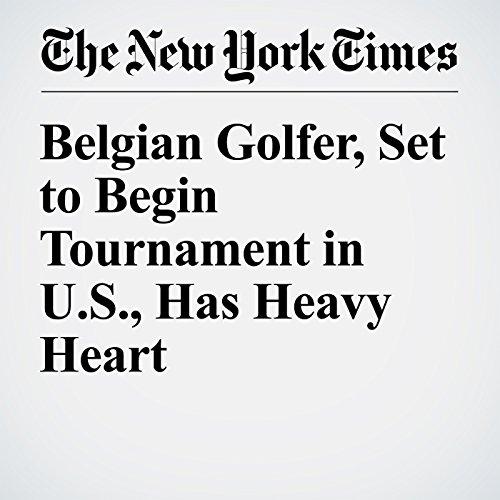 Belgian Golfer, Set to Begin Tournament in U.S., Has Heavy Heart cover art