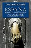 ESPAÑA: HISTORIA DE TODOS NOSOTROS DESDE EL NEOLÍTICO HASTA EL CORON...