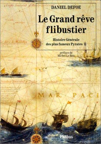Le Grand Rêve flibustier : Histoire générale des plus fameux pyrates, 2