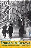 Frauen in Kosova: Lebensgeschichten aus Krieg und Wiederaufbau - Elisabeth Kaestli