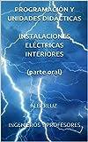 PROGRAMACIÓN Y UNIDADES DIDÁCTICAS INSTALACIONES ELÉCTRICAS INTERIORES (parte oral): ALBERLUZ (Spanish Edition)