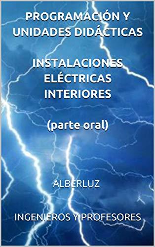 PROGRAMACIÓN Y UNIDADES DIDÁCTICAS INSTALACIONES ELÉCTRICAS INTERIORES (parte oral): ALBERLUZ